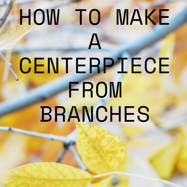 How to Make a Centerpiece With Branches
