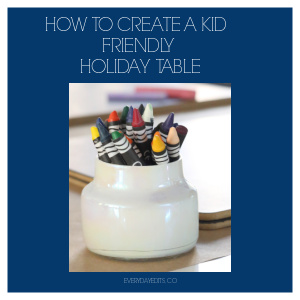 How to Create a Kid Friendly Holiday Table
