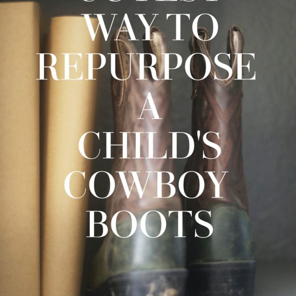 Cutest Way to Repurpose a Child's Cowboy Boots