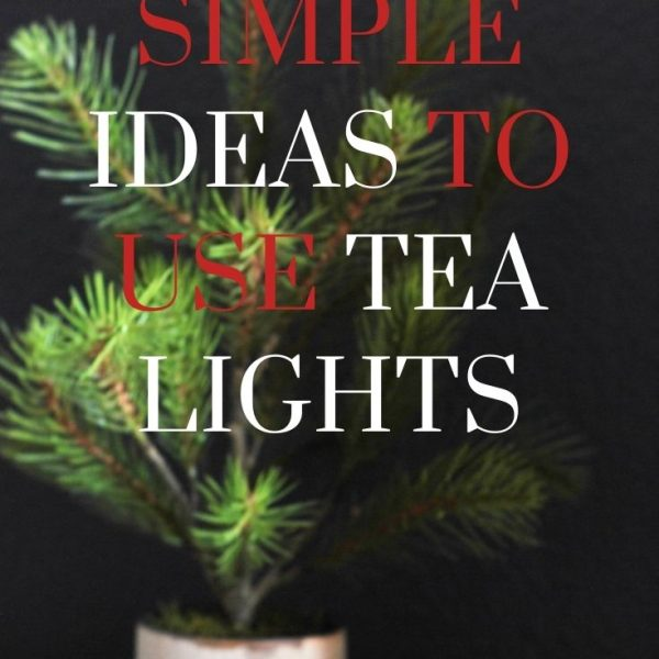 SIMPLE IDEAS TO USE TEA LIGHTS YEAR ROUND
