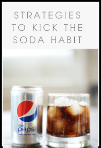 5 STRATEGIES  TO KICK THE SODA HABIT