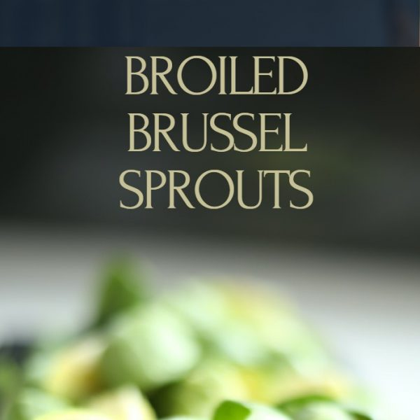 BROILED BRUSSEL SPROUTS RECIPE